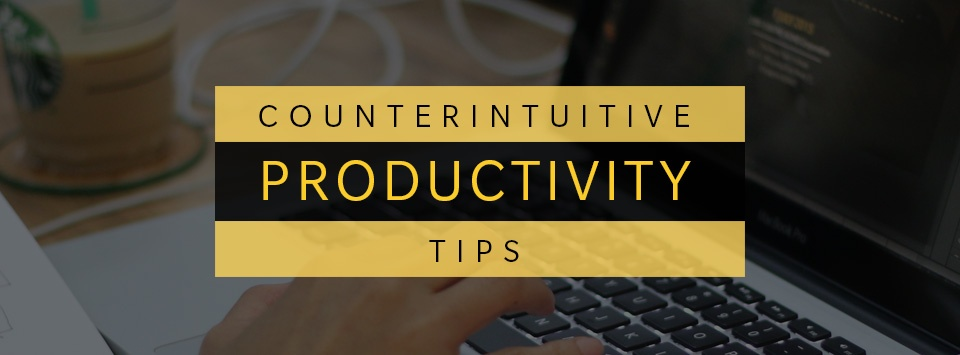 Seven Counter-Intuitive Productivity Tips
