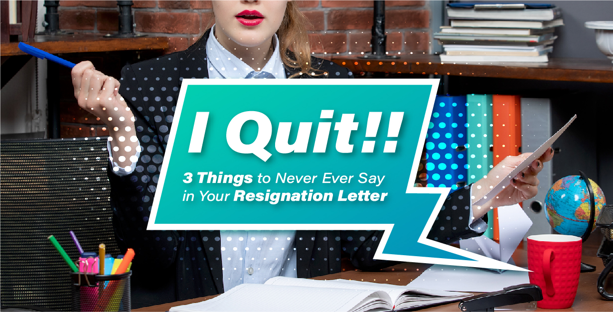I Quit! 3 Things to Never Ever Say in Your Resignation Letter